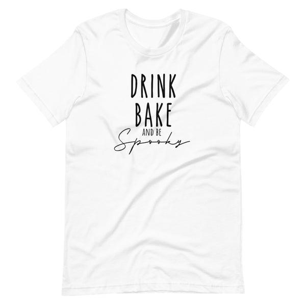 Drink, Bake and be SPOOKY - Short-Sleeve Unisex T-Shirt