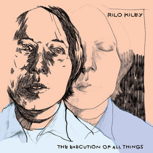 RILO KILEY <BR><I> THE EXECUTION OF ALL THNGS LP</I>