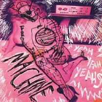 YEAH YEAH YEAHS<BR><I>MACHINE 10