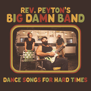 REV. PEYTON'S BIG DAMN BAND <BR><I> DANCE SONGS FOR HARD TIMES LP</I>