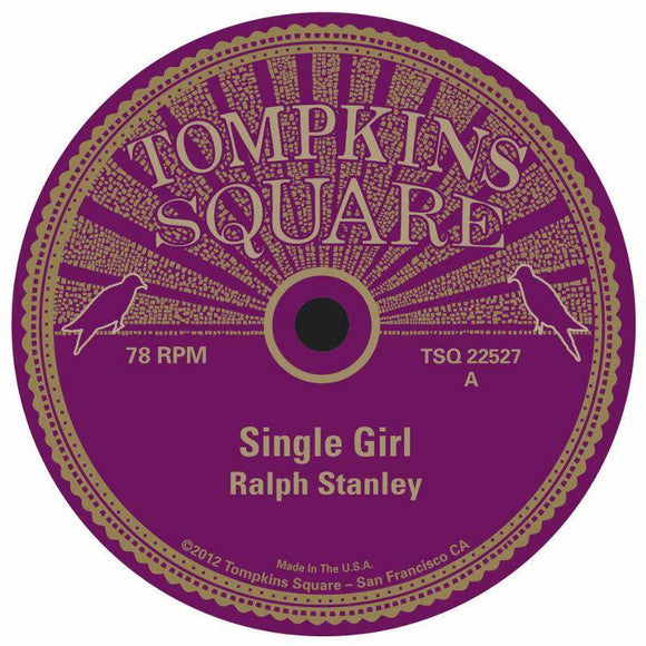 STANLEY, RALPH <BR><I> SINGLE GIRL / LITTLE BIRDIE (RSD) <B>78RPM*</B></I>