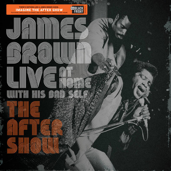 BROWN, JAMES <BR><I> LIVE AT HOME: THE AFTER SHOW (Black Friday) LP</I>