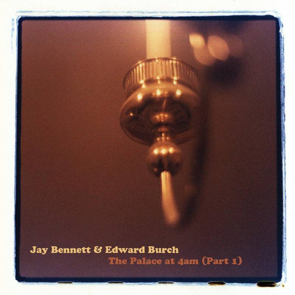 BENNETT, JAY & EDWARD BURCH<BR><I>THE PALACE AT 4AM (RSD) LP<br>[LIMIT 1 PER CUSTOMER]</I>