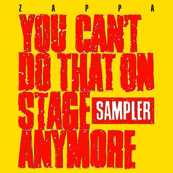 ZAPPA, FRANK <BR><I> YOU CAN'T DO THAT ON STAGE ANYMORE: SAMPLER (RSD) LP<br>[LIMIT 1 PER CUSTOMER]</I>