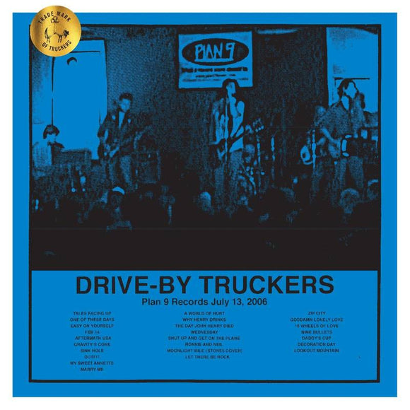 DRIVE-BY TRUCKERS <br><i> PLAN 9 RECORDS: JULY 13, 2006 (RSD) 3LP <br>[LIMIT 1 PER CUSTOMER]</I>