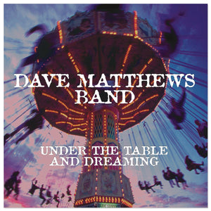 DAVE MATTHEWS BAND<BR><I>UNDER THE TABLE & DREAMING 2LP</I>