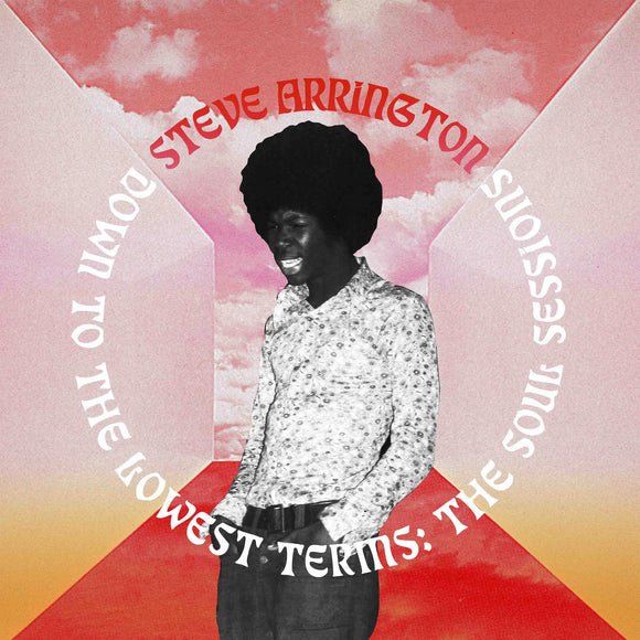 ARRINGTON, STEVE <BR><I> DOWN TO THE LOWEST TERMS: THE SOUL SESSIONS 2LP</I>