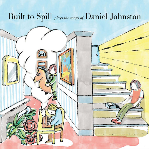 BUILT TO SPILL<BR><I>BUILT TO SPILL PLAYS THE SONGS OF DANIEL JOHNSTON LP</I>