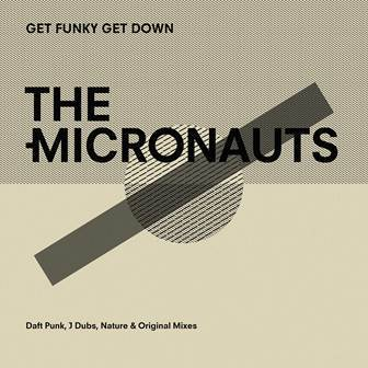 MICRONAUTS,THE<BR><I>GET FUNKY GET DOWN (Daft Punk, J Dubs, Nature & Original Mixes)[Ltd 12''] EP</I>