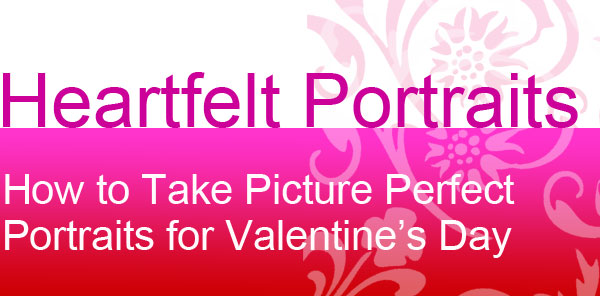 How To Take Picture Perfect Portraits For Valentine's Day