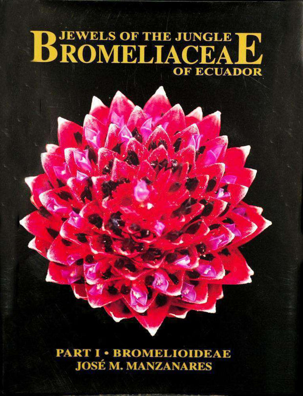 Jewels of the Jungle: Bromeliacea of Ecuador Part I - Bromelioideae - Tropiflora