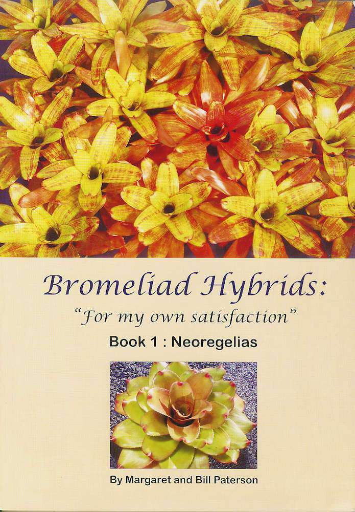 Bromeliad Hybrids 'For my own satisfaction' book 1 Neoregelias - Tropiflora
