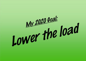 My 2020 Goal: Lower the load.