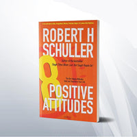 8 Positive Attitudes by Robert H. Schuller  Paper back