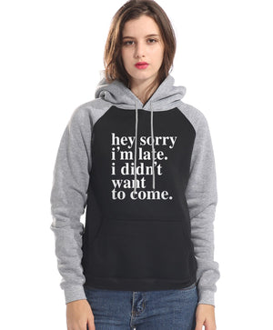 I Didnt Want To Come pullovers femme raglan sleeve 2018 woman's sweatshirts Sorry Im Late fleece brand tracksuits hoodies women