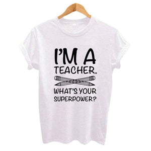 I'M TEACHER WHAT'S YOUR SUPERPOWER? Letter Print Funny Women t shirt Casual White Short Sleeve O Neck Tops Tees