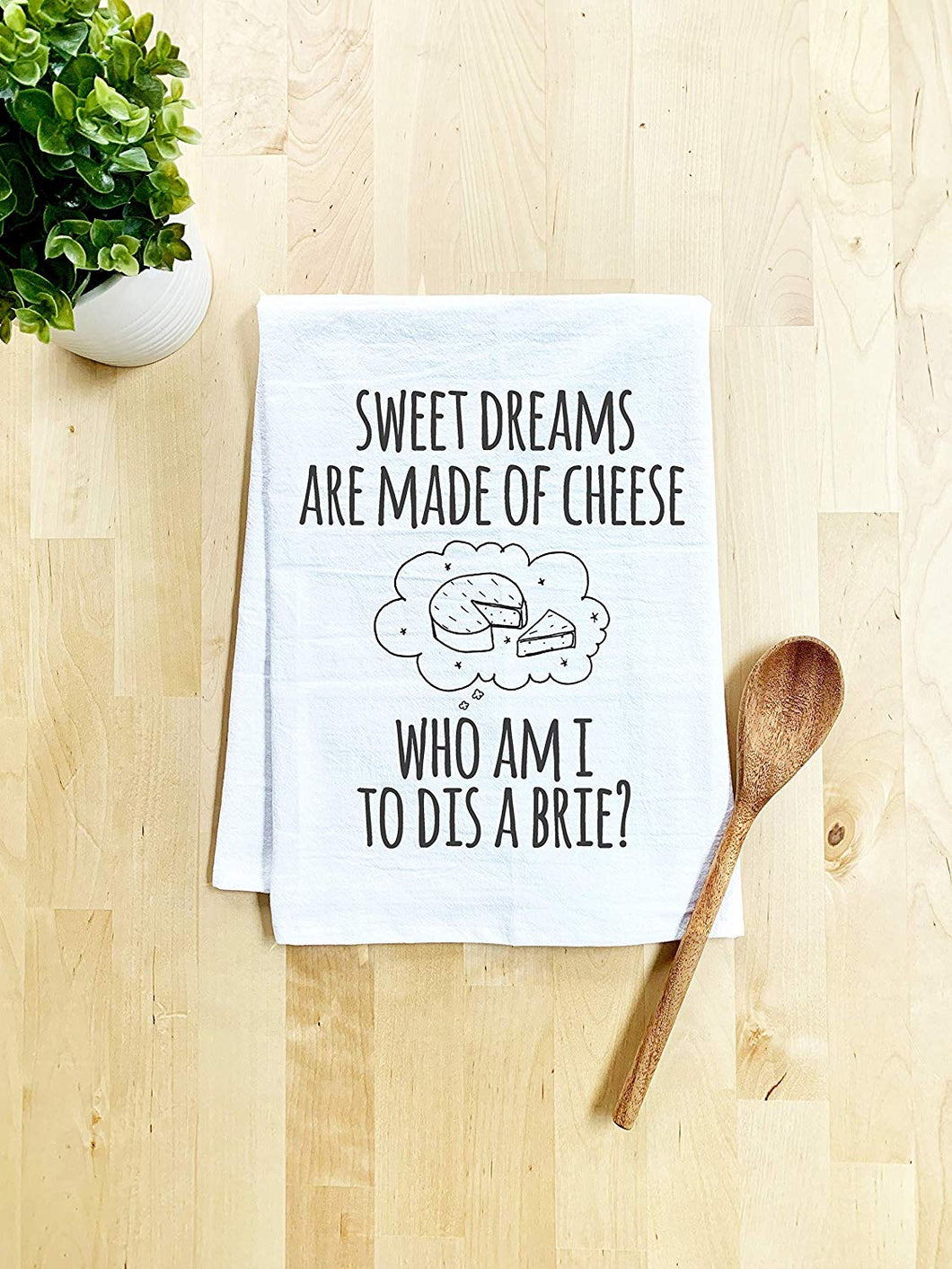 Funny Dish Towel, Sweet Dreams Are Made Of Cheese Who Am I To Dis A Brie? Flour Sack Kitchen Towel, Sweet Housewarming Gift, Farmhouse Kitchen Decor, White