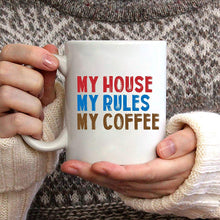 Load image into Gallery viewer, My house my rules my coffee Mug,Printing On Both Sides