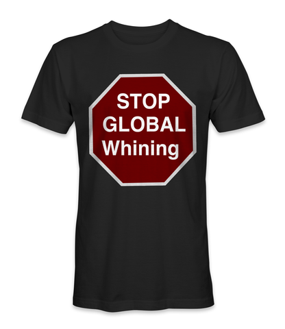 Stop the global whining, earth global warming t-shirt