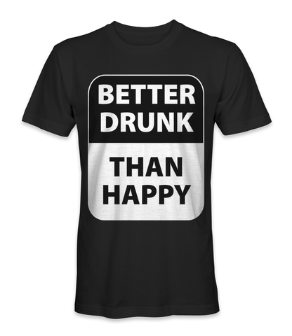 I'm better drunk than happy t-shirt