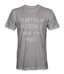 Started in Australia, now i'm here country t-shirt