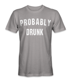 I'm probably drunk t-shirt