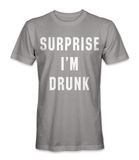 Surprise I'm drunk? t-shirt