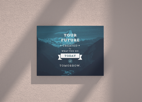 Your future is created by what you do today canvas