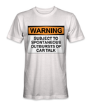 Warning! Subject to spontaneous outbursts of car talk t-shirt