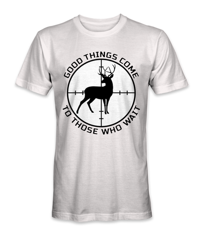 Good things come to those who wait in deer hunting t-shirt