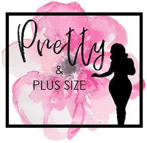 Pretty and Plus Size