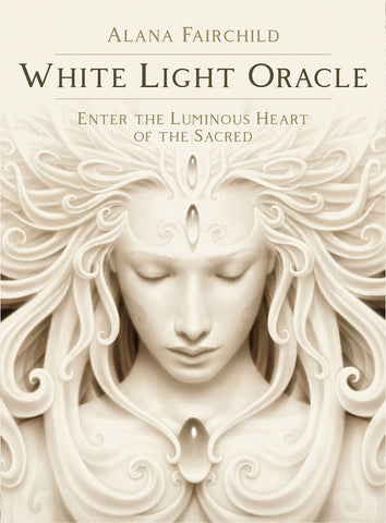 White Light Oracle:  Enter The Luminous Heart Of The Sacred