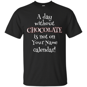 A Day Without Chocolate - Personalized Unisex T-Shirts