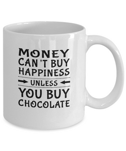 Money Can't Buy Happiness Unless You Buy Chocolate Mug