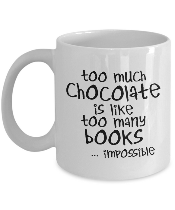 Too Much Chocolate is Like Too Many Books - Mugs