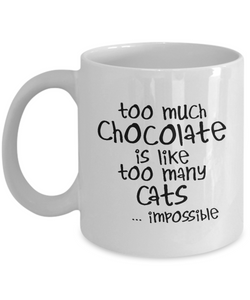 Too Much Chocolate is Like Too Many Cats - Mugs