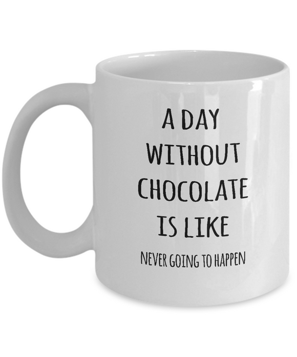 A Day Without Chocolate Mug 11oz ceramic