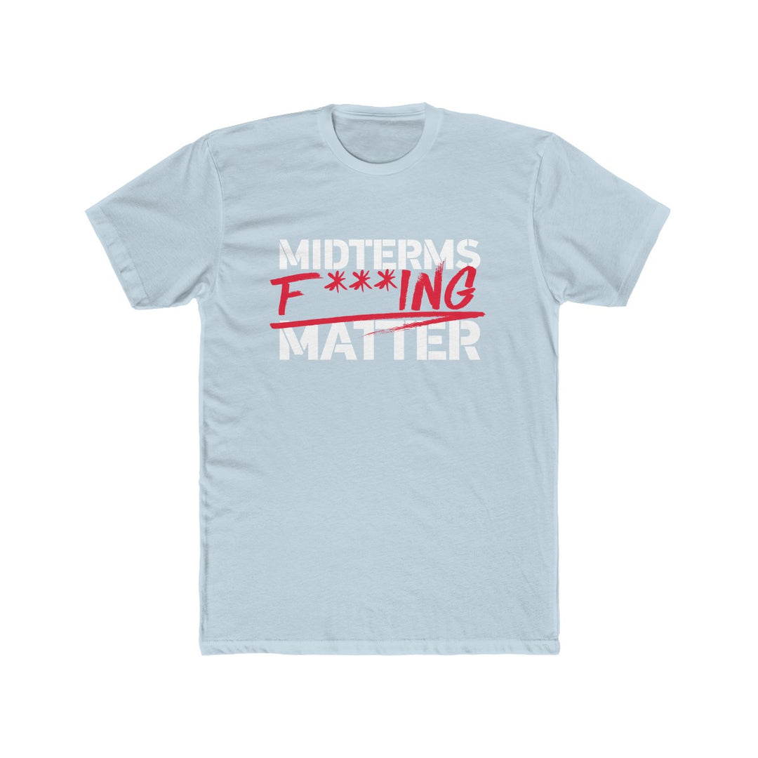 The Midterms Fucking Matter T-Shirt