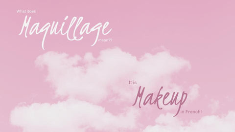 What does Maquillage mean? It is the french word for makeup