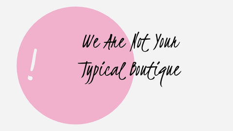 We are not your typical boutique