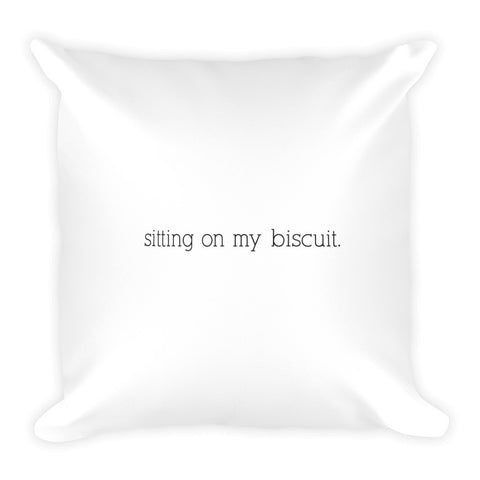 Sitting On My Biscuit Never Having To Risk It Pillow
