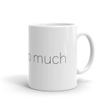 I Care Too Much - MUG