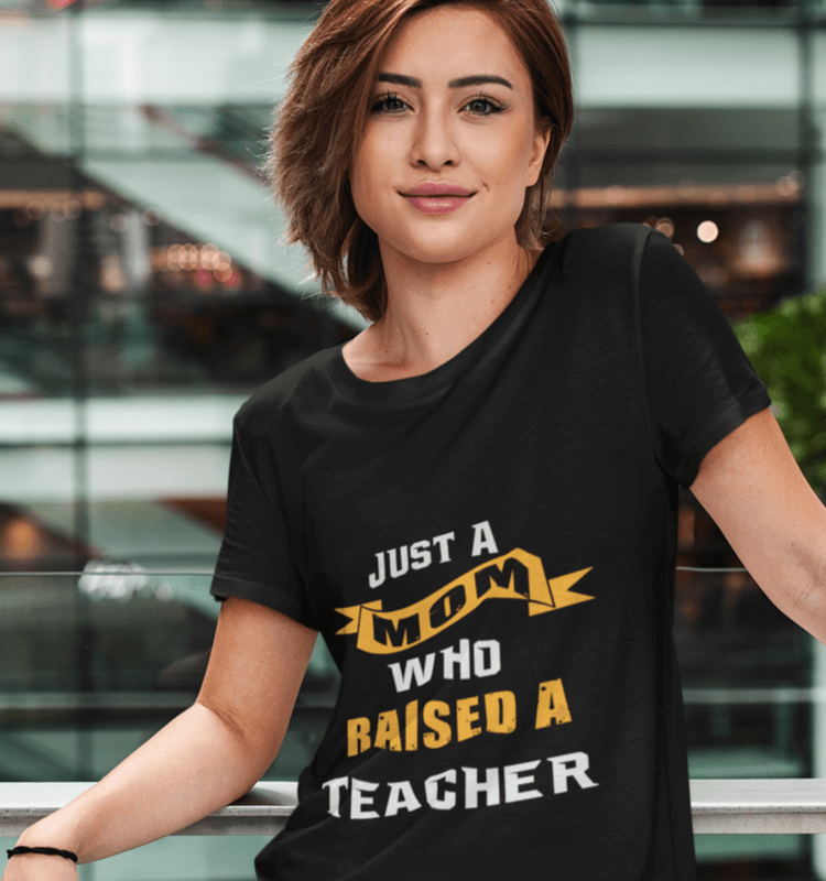 Just a mom who raised a teacher