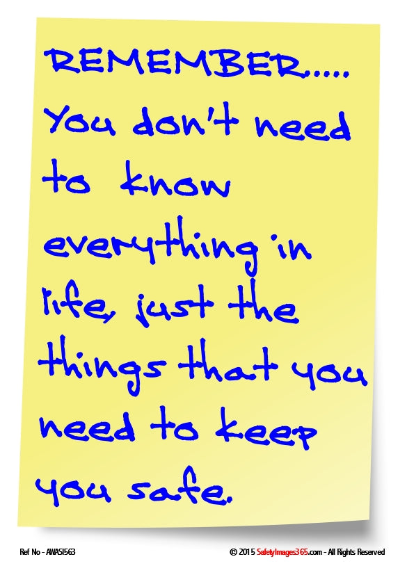 Blue text on a yellow background - Remember you don't need to know everything in life, just the things that you need to keep you safe.