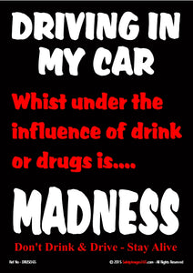 Driving in my car whilst under the influence of drink or drugs is madness in white and red text on a black background.