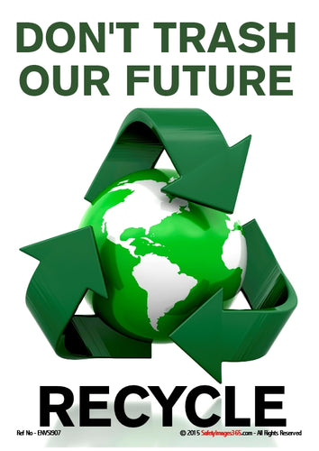 Picture of the symbol for recycling wrapped around planet earth with the words - don't trash our future, recycle.
