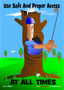 Golfer in hole in tree with a golf club attempting to hit the ball.  Caption, use safe and proper access at all times.