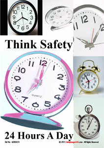 Images of a variety of clock faces with the caption - think safety 24 hours a day.