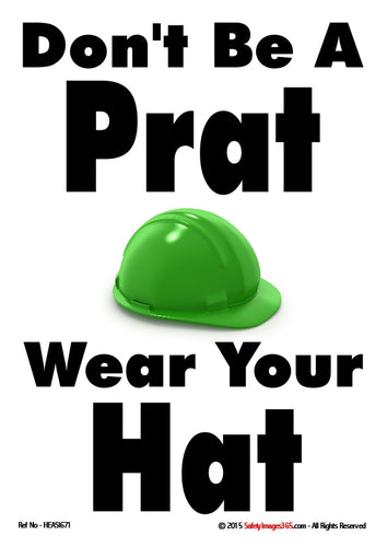 Image of a safety helmet with the caption - don't be a pratt wear your hat.