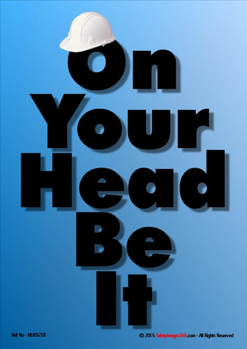 Image of a white safety helmet hanging on the first letter of the caption - on your head be it - in black text on a blue background.